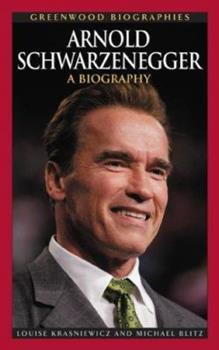 Arnold Schwarzenegger: A Biography - Book  of the Greenwood Biographies