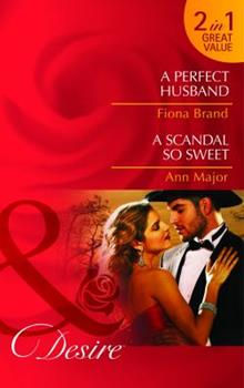A Perfect Husband/A Scandal So Sweet 0263893367 Book Cover
