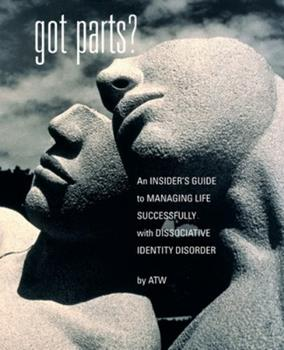 Paperback Got Parts? : An Insider's Guide to Managing Life Successfully with Dissociative Identity Disorder Book