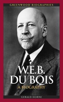 W.E.B. Du Bois: A Biography - Book  of the Greenwood Biographies
