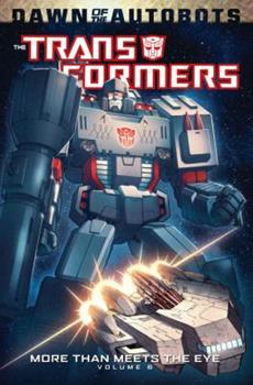 Transformers: More Than Meets the Eye Volume 6 - Book #6 of the Transformers: More Than Meets the Eye