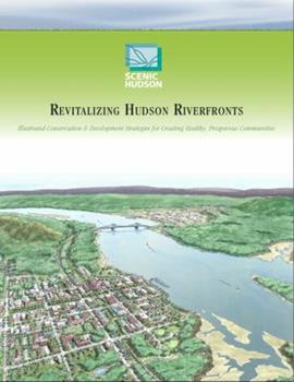 Paperback Revitalizing Hudson Riverfronts: Illustrated Conservation and Development Strategies for Creating Healthy, Prosperous Communities Book