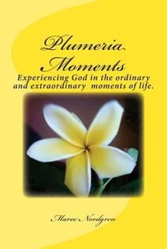Paperback Plumeria Moments: Experiencing God in the ordinary and extra ordinary moments of life. Book