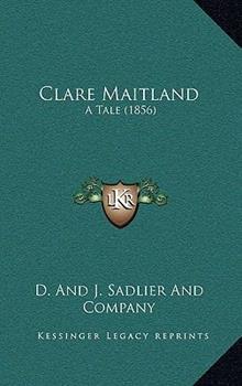 Hardcover Clare Maitland : A Tale (1856) Book
