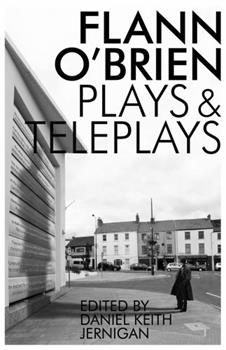 Flann O'Brien: Plays and Teleplays 1564788903 Book Cover