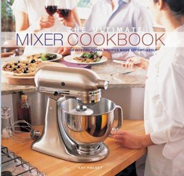 The Ultimate Mixer Cookbook: 150 International Recipes Made Effortlessly 1861554001 Book Cover
