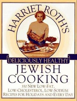 Harriet Roth's Deliciously Healthy Jewish Cooking: 350 New Low-Fat, Low-Cholesterol, Low-Sodium Recipes for Holidays and Every 0525939318 Book Cover