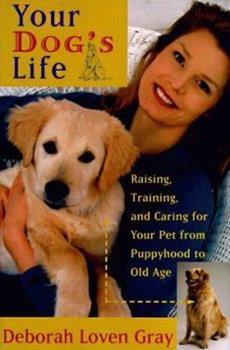 Your Dog's Life: Raising, Training, and Caring for Your Pet from Puppyhood to Old Age 0060173912 Book Cover