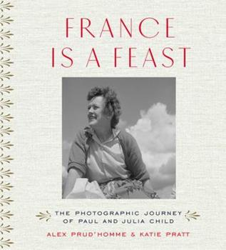 France is a Feast: The Photographic Journey of Paul and Julia Child 0500519072 Book Cover