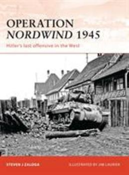 Operation Nordwind 1945: Hitler's Last Offensive in the West - Book #223 of the Osprey Campaign