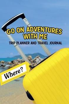 Paperback GO ON ADVENTURES WITH ME - Trip Planner And Travel Journal: Vacation Planner & Notebook Book