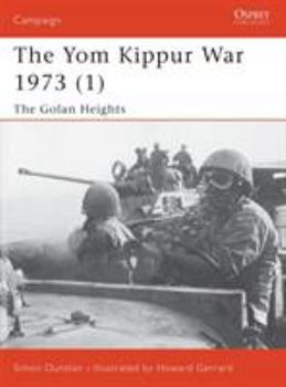 The Yom Kippur War 1973 (1): Golan Heights - Book #118 of the Osprey Campaign