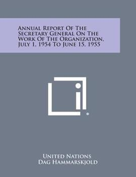 Paperback Annual Report of the Secretary General on the Work of the Organization, July 1, 1954 to June 15 1955 Book