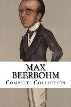 Max Beerbohm, Complete Collection 1523789727 Book Cover
