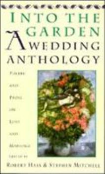 Into The Garden: A Wedding Anthology: Poetry and Prose on Love and Marriage 0060924691 Book Cover