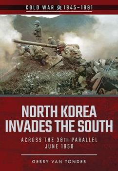 North Korea Invades the South: Across the 38th Parallel, June 1950 - Book  of the Cold War 1945-1991