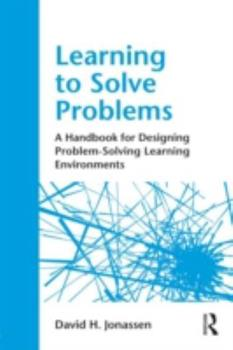 Paperback Learning to Solve Problems : A Handbook for Designing Problem-Solving Learning Environments Book