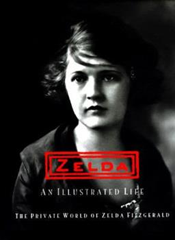Zelda an Illustrated Life: The Private World of Zelda Fitzgerald 0810939835 Book Cover