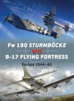 Fw 190 Sturmbock vs B-17 Flying Fortress: Europe 1944-45 - Book #24 of the Duel