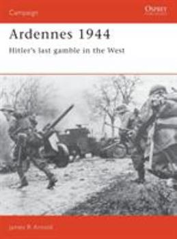 Ardennes 1944: Hitler's last gamble in the West (Campaign) - Book #5 of the Osprey Campaign