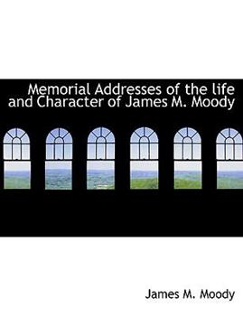 Paperback Memorial Addresses of the Life and Character of James M Moody Book
