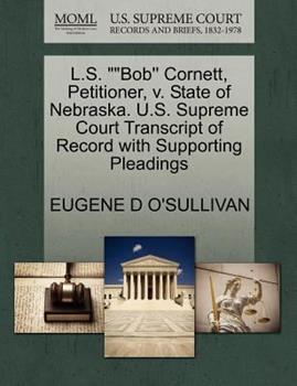 Paperback L.S. Bob'' Cornett, Petitioner, V. State of Nebraska. U.S. Supreme Court Transcript of Record with Supporting Pleadings Book