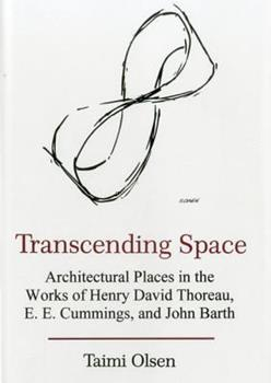Hardcover Transcending Space : Architectural Places in Works by Henry David Thoreau, E. E. Cummings, and John Barth Book