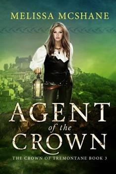 Agent of the Crown - Book #3 of the Crown of Tremontane