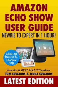 Amazon Echo Show: Newbie to Expert in 1 Hour (Echo & Alexa) 1979365202 Book Cover
