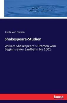 Paperback Shakespeare-Studien: William Shakespeare's Dramen vom Beginn seiner Laufbahn bis 1601 [German] Book