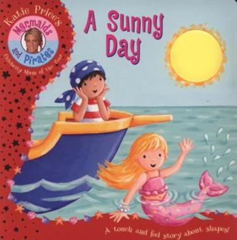 Katie Price Mermaids and Pirates: A Sunny Day - A Touch and Feel Book (Katie Prices Mermaids & Pirate) - Book  of the Katie Price's Mermaids and Pirates