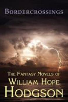 Bordercrossings: The Fantasy Novels of William Hope Hodgson 1930585837 Book Cover