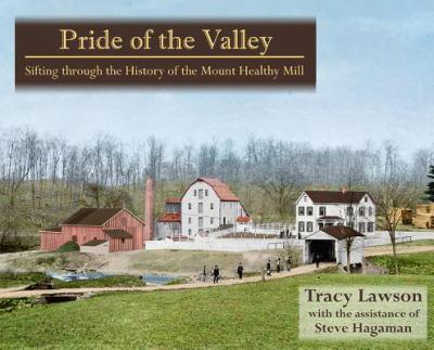 Perfect Paperback Pride of the Valley: Sifting Through the History of the Mount Healthy Mill Book