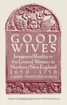 Good Wives: Image and Reality in the Lives of Women in Northern New England, 1650-1750 0679732578 Book Cover