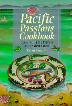 Pacific Passions: Celebrating the Flavors of the West Coast 155110380X Book Cover
