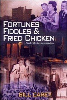 Fortunes, Fiddles and Fried Chicken : A Business History of Nashville 1577361784 Book Cover