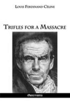 Trifles for a Massacre - Book #2 of the Céline Pamphlet