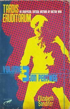 Tardis Eruditorum - An Unofficial Critical History of Doctor Who Volume 3: Jon Pertwee - Book #3 of the TARDIS Eruditorum