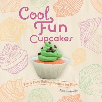 Cool Fun Cupcakes - Book  of the Fun & Easy Baking Recipes for Kids!