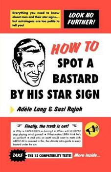 Paperback How to Spot a Bastard by His Star Sign: The Ultimate Horrorscope Book