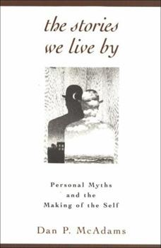 Paperback The Stories We Live By : Personal Myths and the Making of the Self Book