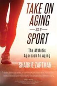 Paperback Take on Aging As a Sport : The Athletic Approach to Aging Book