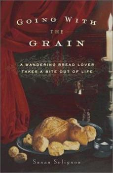 Going with the Grain: A Wandering Bread Lover Takes a Bite Out of Life 0743255518 Book Cover