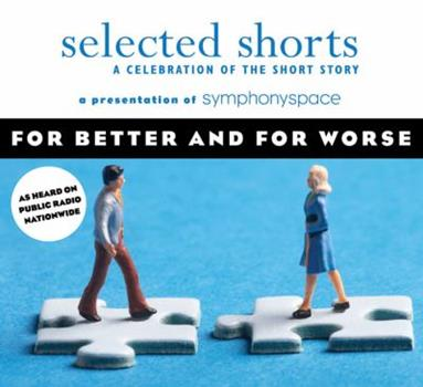 Selected Shorts: For Better and For Worse (Selected Shorts: A Celebration of the Short Story) 193403309X Book Cover