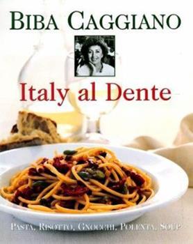 Italy Al Dente: Pasta, Risotto, Gnocchi, Polenta, Soup 0688148778 Book Cover