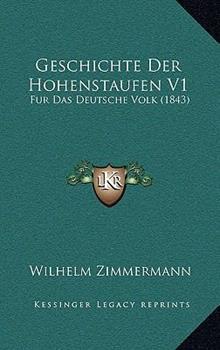 Hardcover Geschichte Der Hohenstaufen V1: Fur Das Deutsche Volk (1843) Book