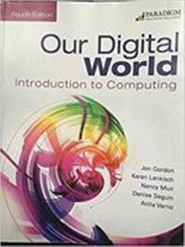 Our Digital World: Introduction to Computing: Text 0763847569 Book Cover