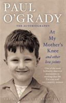 At My Mother's Knee...: and other low joints - Book #1 of the Paul O'Grady Autobiography