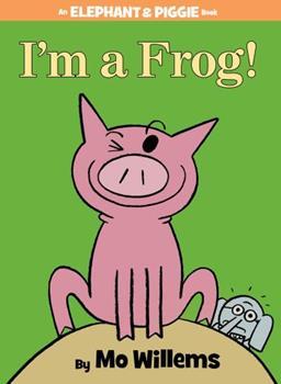 I'm A Frog - Book #20 of the Elephant & Piggie