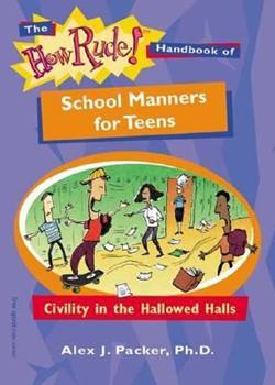 The How Rude! Handbook of School Manners for Teens: Civility in the Hallowed Halls (How Rude Handbooks for Teens) 157542164X Book Cover